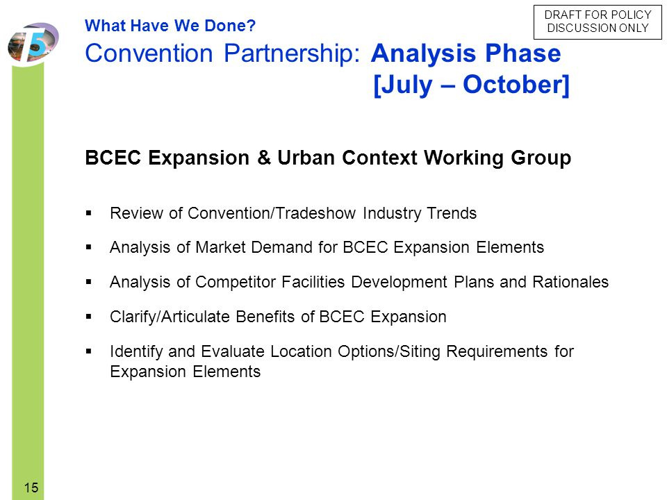 DRAFT FOR POLICY DISCUSSION ONLY 15 BCEC Expansion & Urban Context Working Group Review of Convention/Tradeshow Industry Trends Analysis of Market Dem
