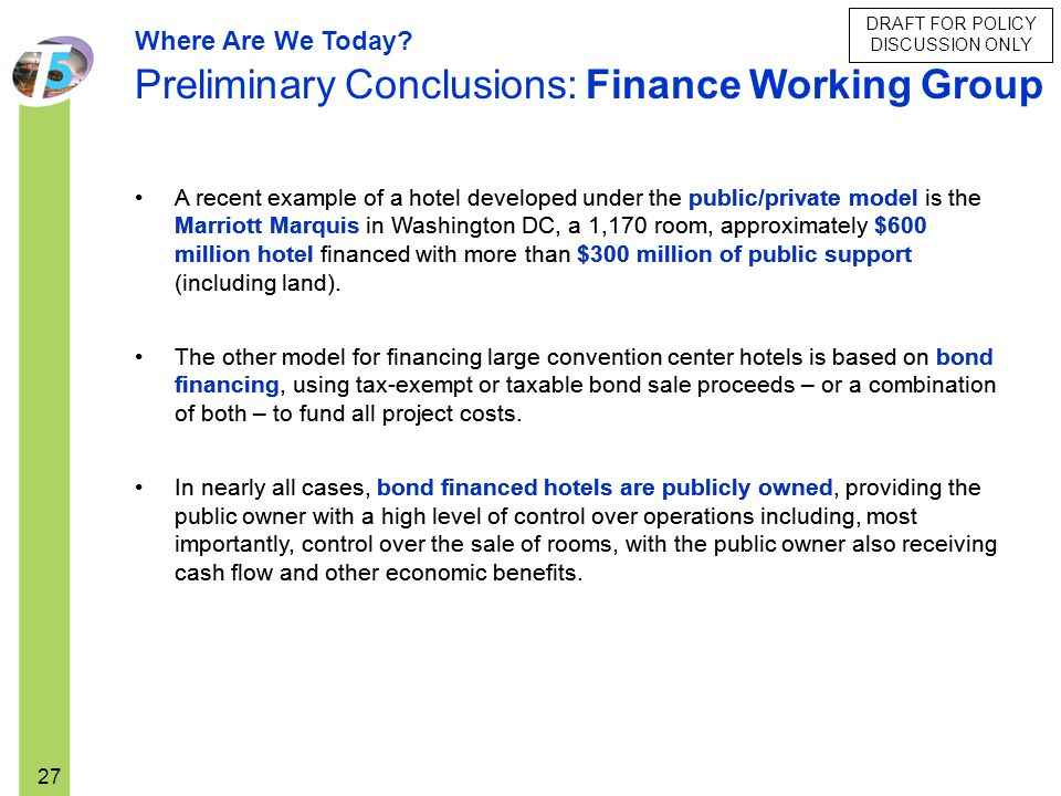 DRAFT FOR POLICY DISCUSSION ONLY 27 Where Are We Today? Preliminary Conclusions: Finance Working Group A recent example of a hotel developed under the