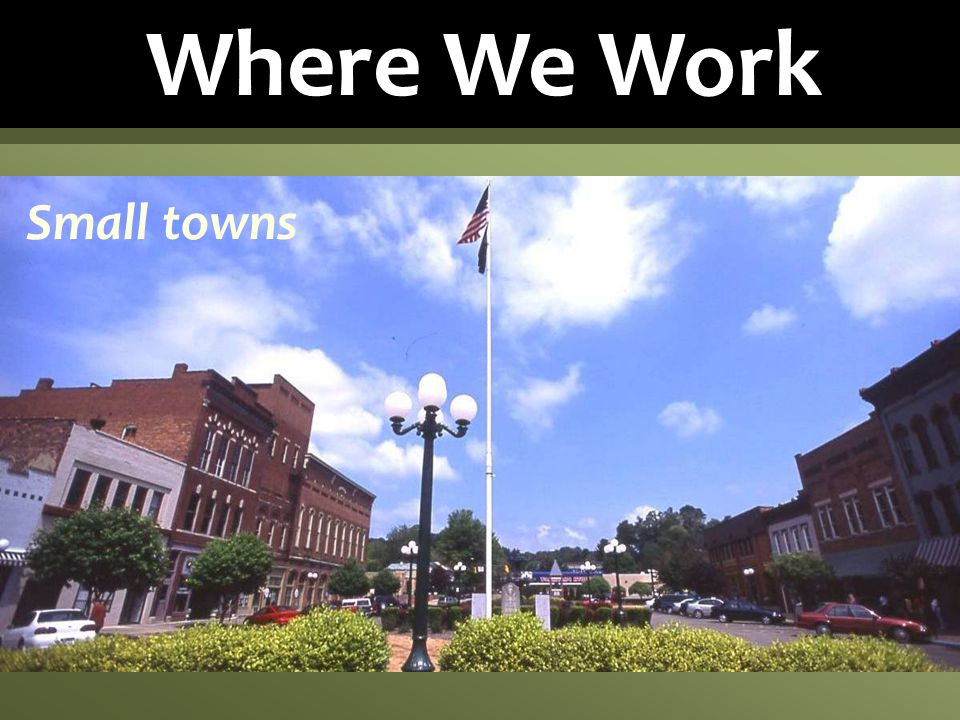 Where We Work Small towns