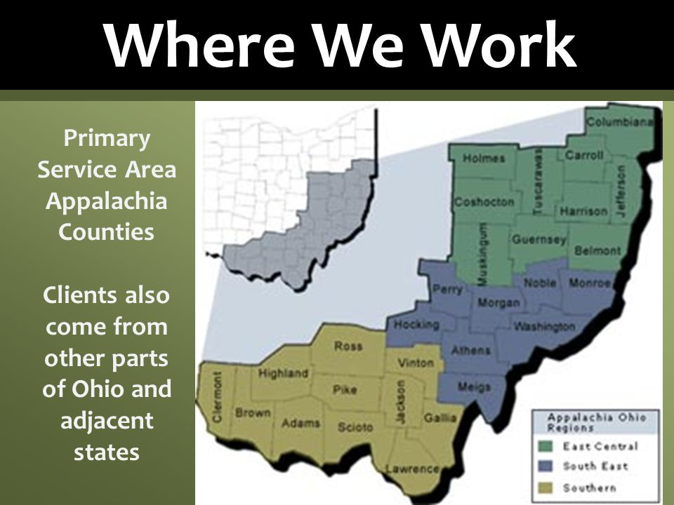 Where We Work Primary Service Area Appalachia Counties Clients also come from other parts of Ohio and adjacent states