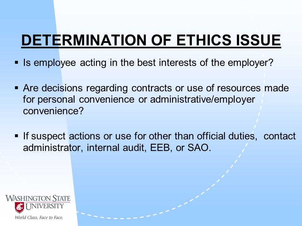 DETERMINATION OF ETHICS ISSUE Is employee acting in the best interests of the employer.