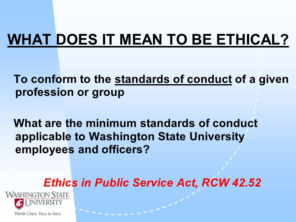 WHAT DOES IT MEAN TO BE ETHICAL.