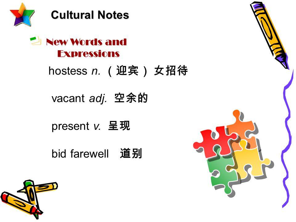 Cultural Notes New Words and Expressions hostess n. vacant adj. present v. bid farewell