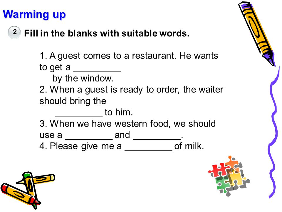 Warming up Fill in the blanks with suitable words. 2 1. A guest comes to a restaurant. He wants to get a _________ by the window. 2. When a guest is r