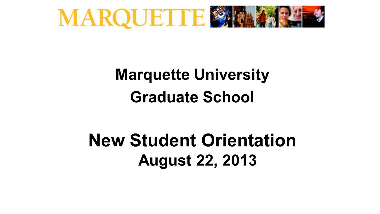 Marquette University Graduate School New Student Orientation August 22, 2013