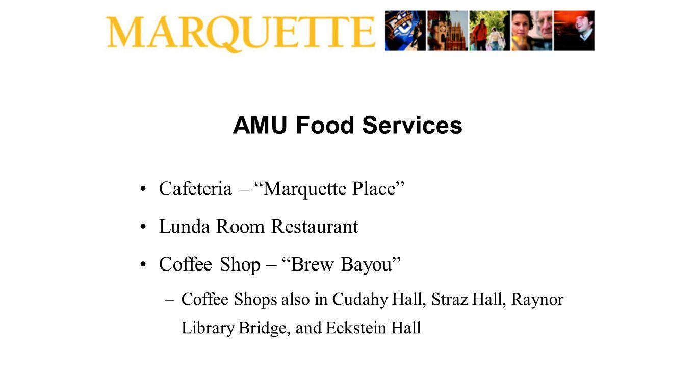 AMU Food Services Cafeteria – Marquette Place Lunda Room Restaurant Coffee Shop – Brew Bayou –Coffee Shops also in Cudahy Hall, Straz Hall, Raynor Library Bridge, and Eckstein Hall