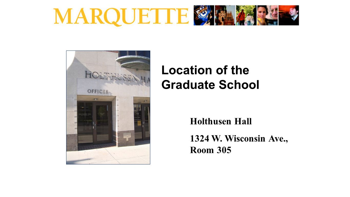 Location of the Graduate School Holthusen Hall 1324 W. Wisconsin Ave., Room 305