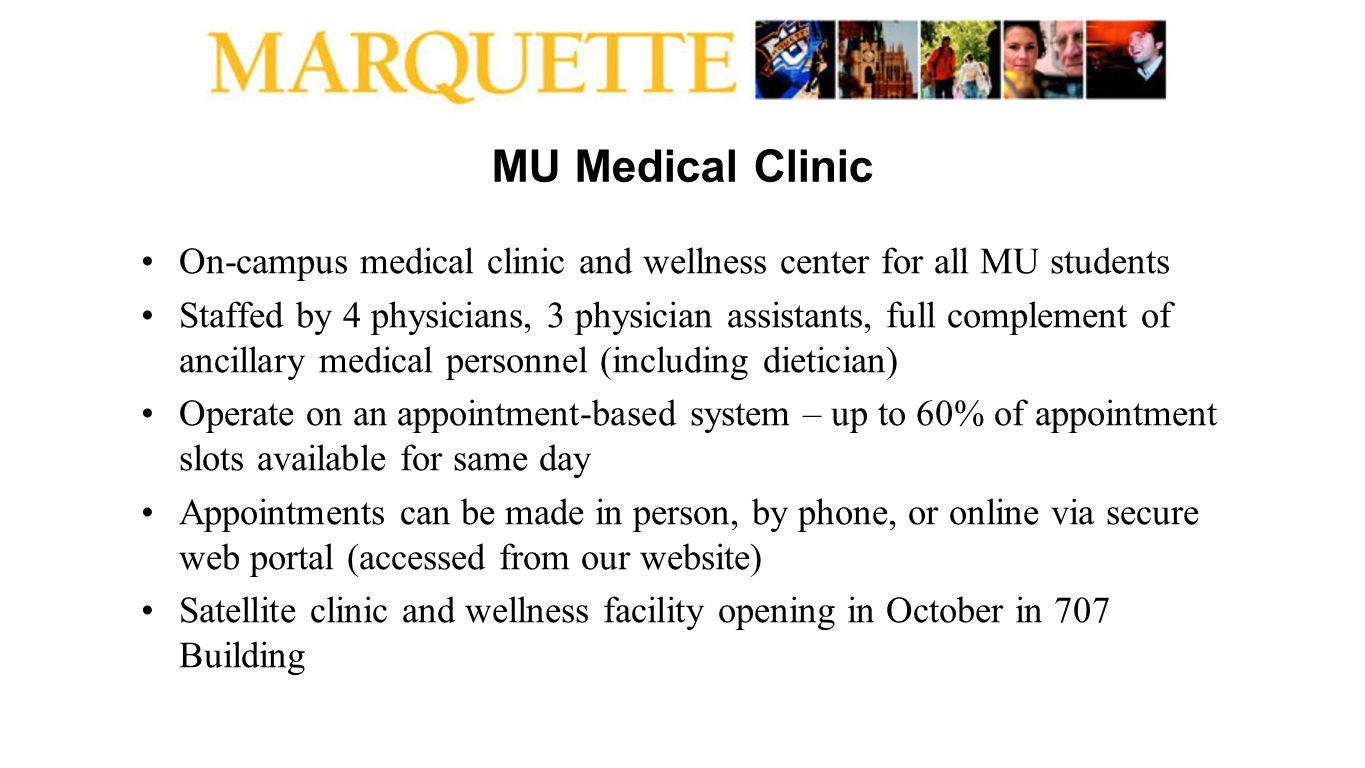 MU Medical Clinic On-campus medical clinic and wellness center for all MU students Staffed by 4 physicians, 3 physician assistants, full complement of