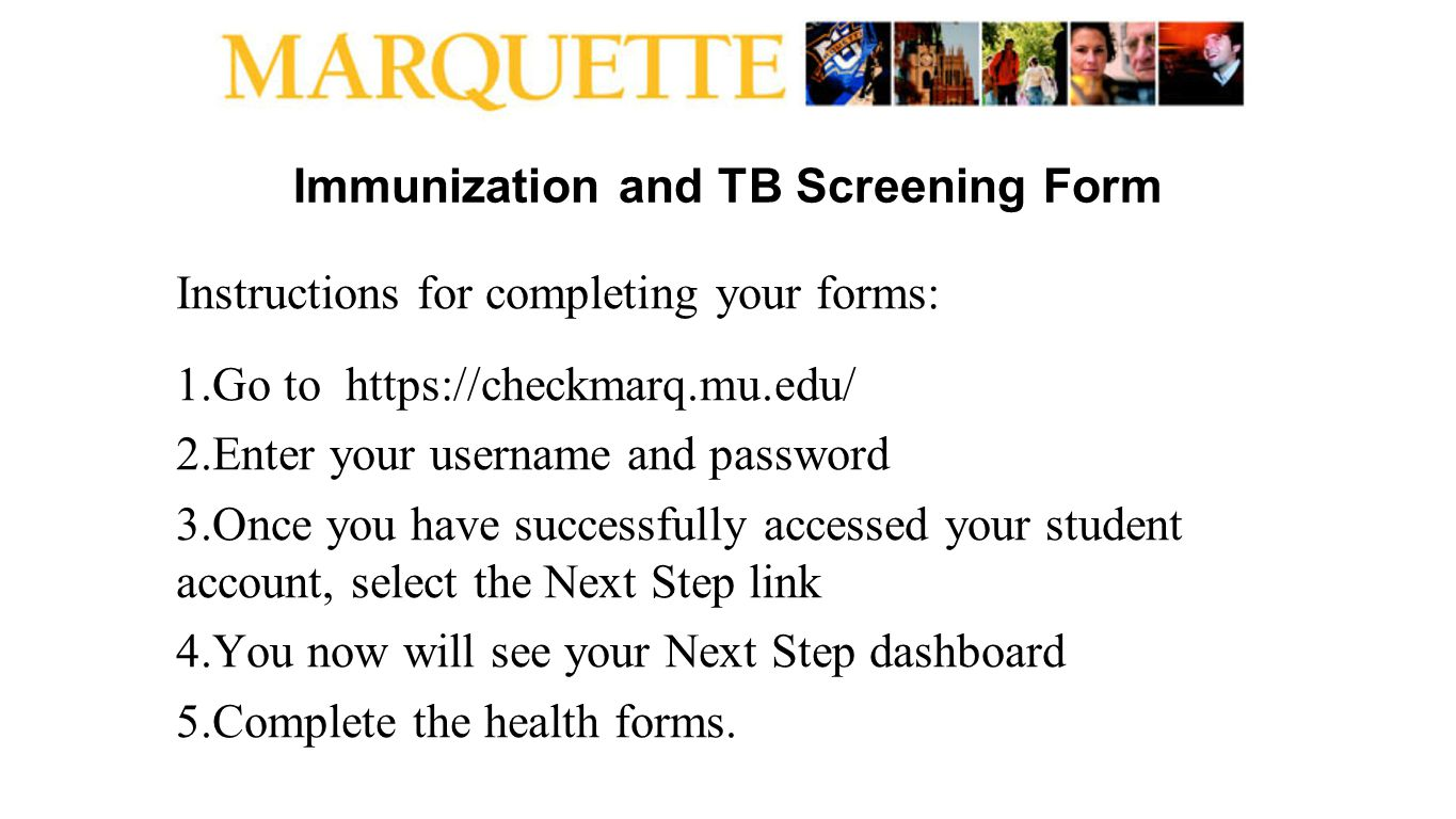 Immunization and TB Screening Form Instructions for completing your forms: 1.Go to https://checkmarq.mu.edu/ 2.Enter your username and password 3.Once
