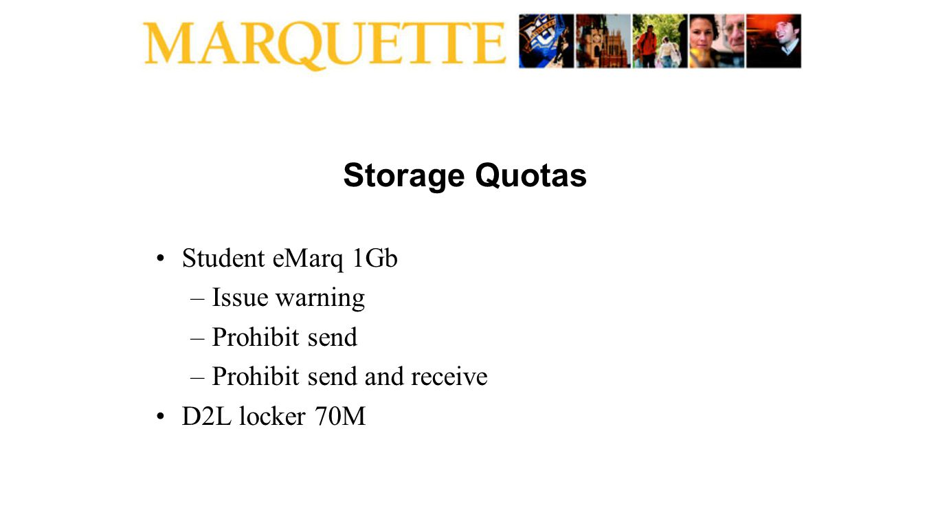 Storage Quotas Student eMarq 1Gb –Issue warning –Prohibit send –Prohibit send and receive D2L locker 70M