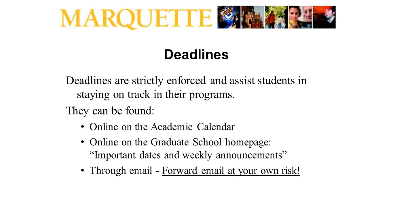 Deadlines Deadlines are strictly enforced and assist students in staying on track in their programs. They can be found: Online on the Academic Calenda
