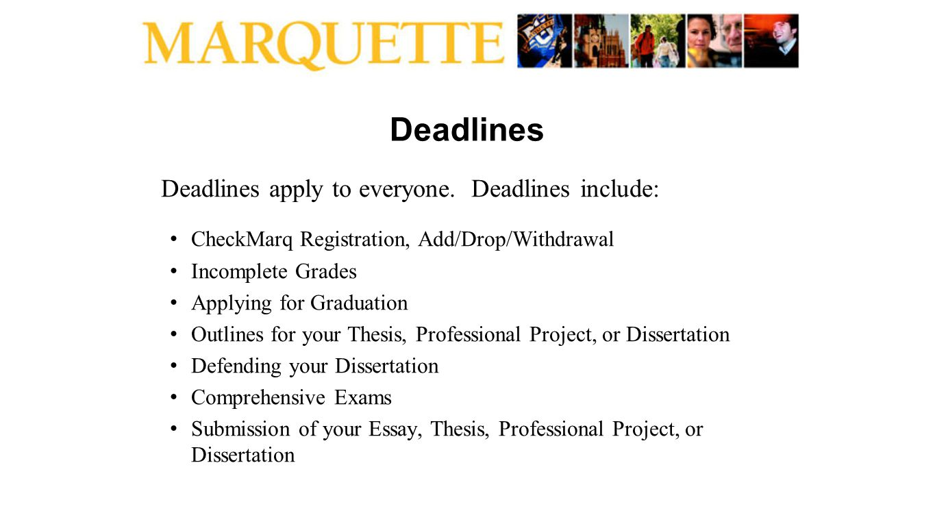 Deadlines Deadlines apply to everyone. Deadlines include: CheckMarq Registration, Add/Drop/Withdrawal Incomplete Grades Applying for Graduation Outlin