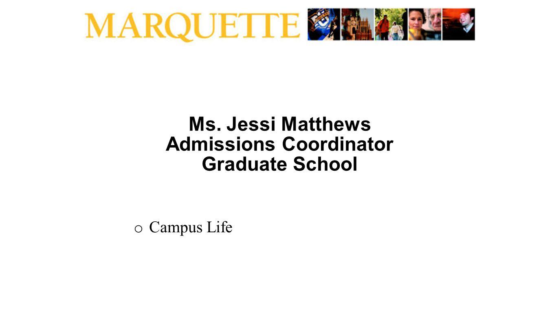 Ms. Jessi Matthews Admissions Coordinator Graduate School o Campus Life