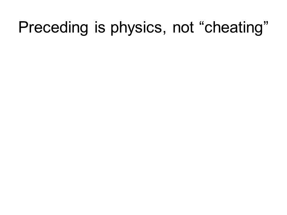 Preceding is physics, not cheating