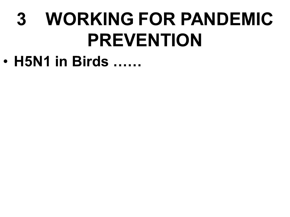 H5N1 in Birds …… 3WORKING FOR PANDEMIC PREVENTION