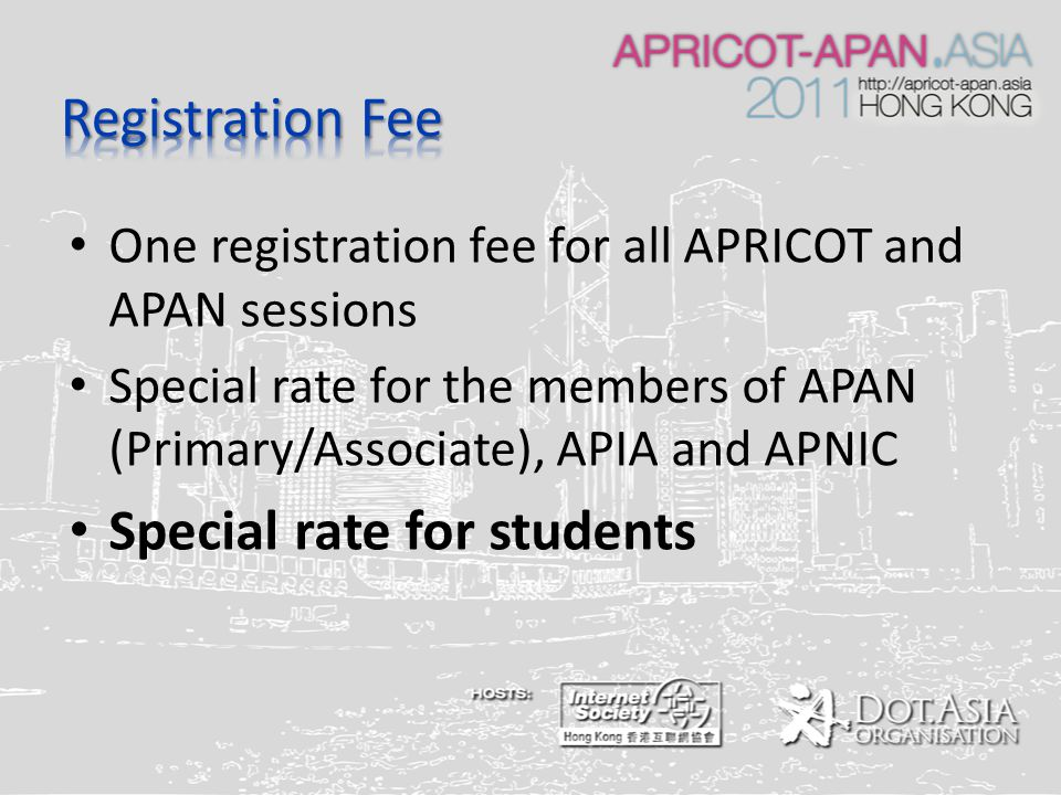 One registration fee for all APRICOT and APAN sessions Special rate for the members of APAN (Primary/Associate), APIA and APNIC Special rate for students