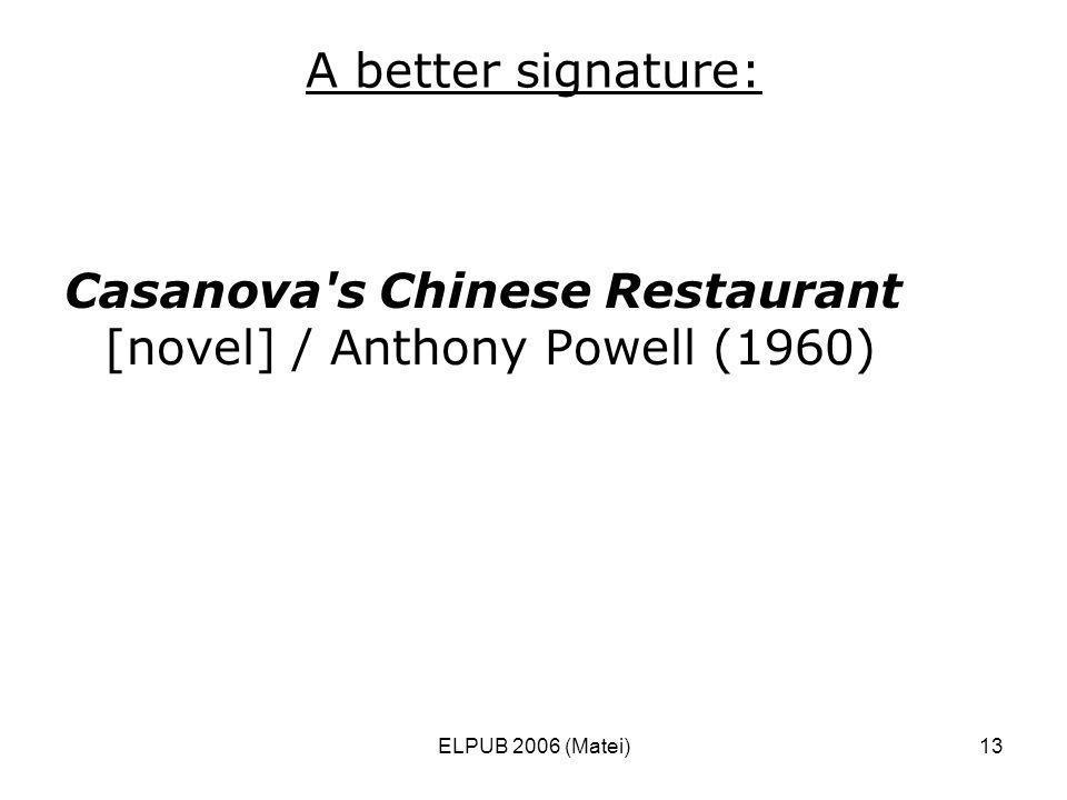 ELPUB 2006 (Matei)13 A better signature: Casanova's Chinese Restaurant [novel] / Anthony Powell (1960)