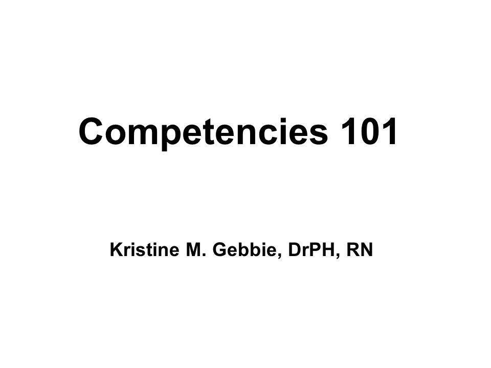 Kristine M. Gebbie, DrPH, RN Competencies 101