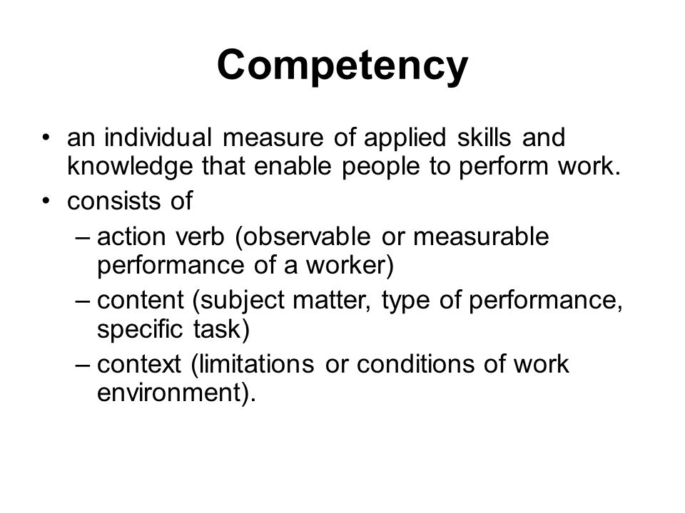 Competency an individual measure of applied skills and knowledge that enable people to perform work.