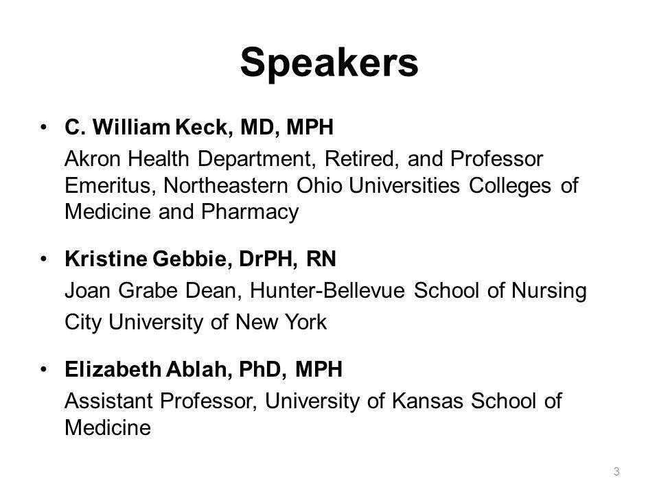 Speakers C. William Keck, MD, MPH Akron Health Department, Retired, and Professor Emeritus, Northeastern Ohio Universities Colleges of Medicine and Ph
