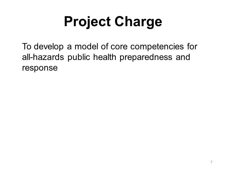 Project Charge To develop a model of core competencies for all-hazards public health preparedness and response 7