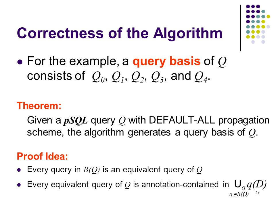 17 Correctness of the Algorithm For the example, a query basis of Q consists of Q 0, Q 1, Q 2, Q 3, and Q 4.