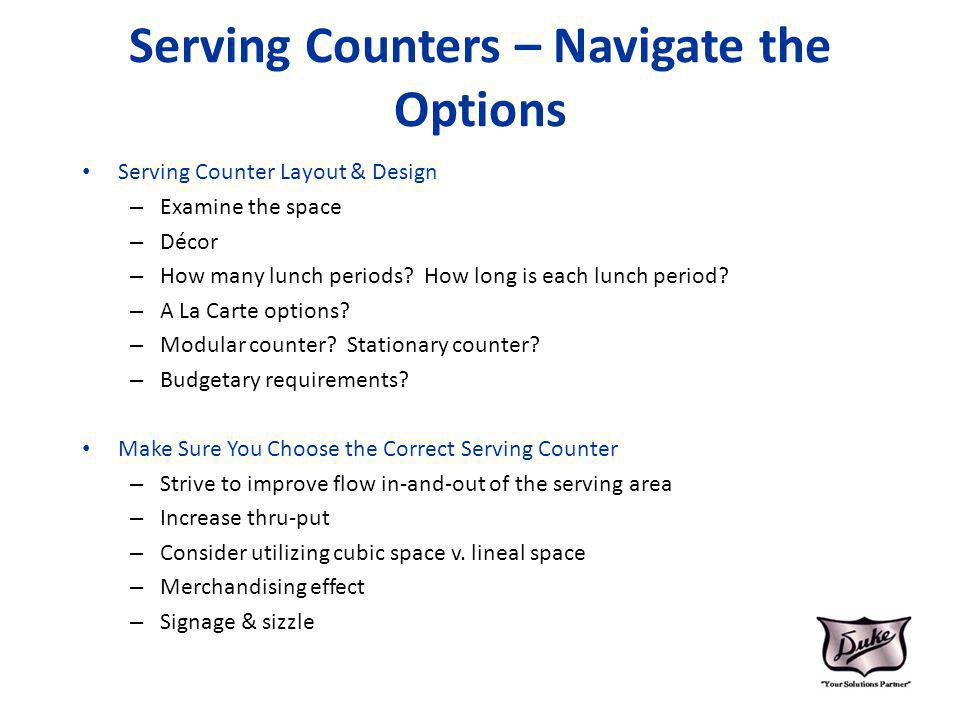 Serving Counters – Navigate the Options Serving Counter Layout & Design – Examine the space – Décor – How many lunch periods? How long is each lunch p