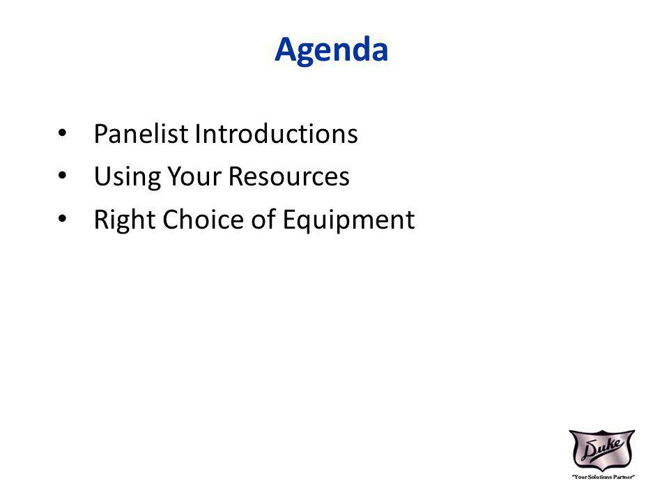 Agenda Panelist Introductions Using Your Resources Right Choice of Equipment