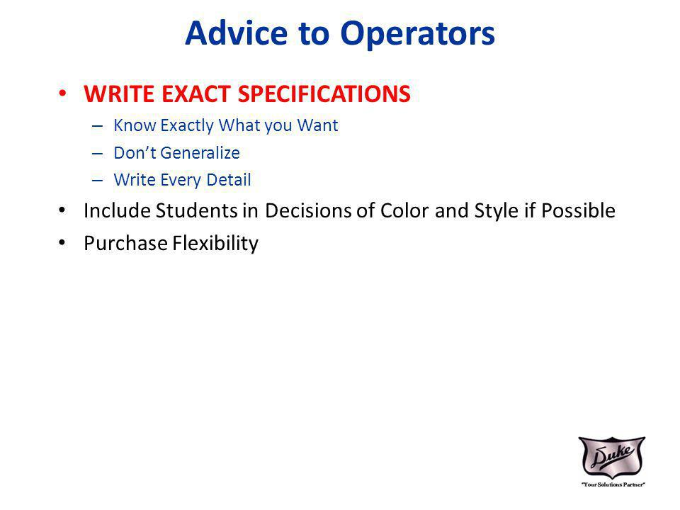 Advice to Operators WRITE EXACT SPECIFICATIONS – Know Exactly What you Want – Dont Generalize – Write Every Detail Include Students in Decisions of Co