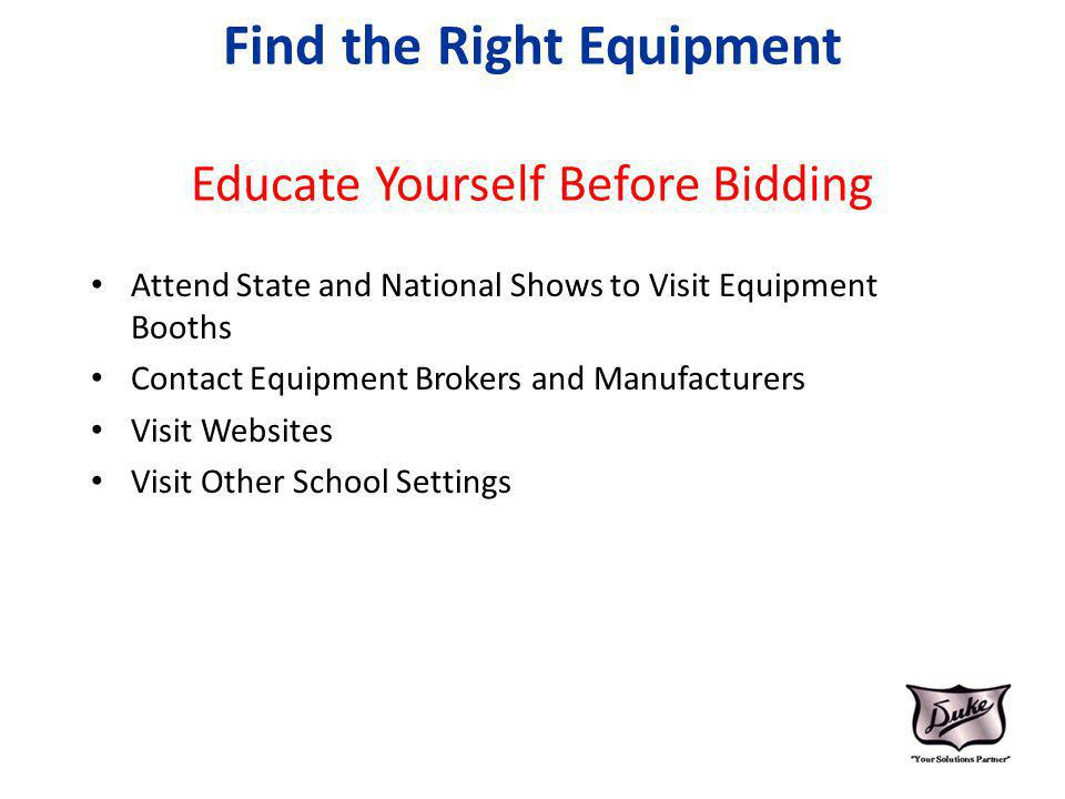 Find the Right Equipment Educate Yourself Before Bidding Attend State and National Shows to Visit Equipment Booths Contact Equipment Brokers and Manuf
