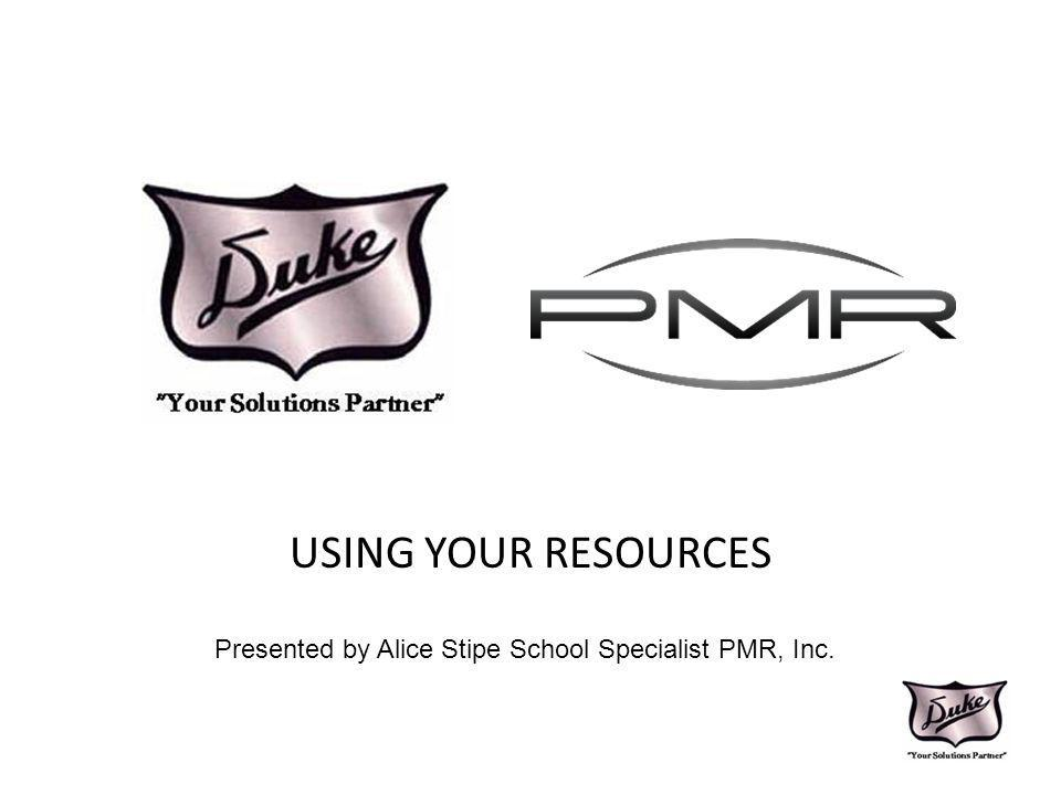 USING YOUR RESOURCES Presented by Alice Stipe School Specialist PMR, Inc.