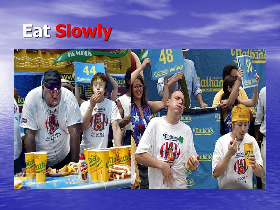 Eat Slowly Eat Slowly