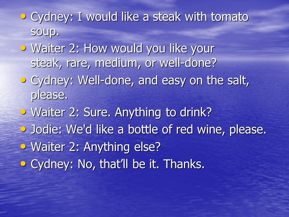 Cydney: I would like a steak with tomato soup. Cydney: I would like a steak with tomato soup.