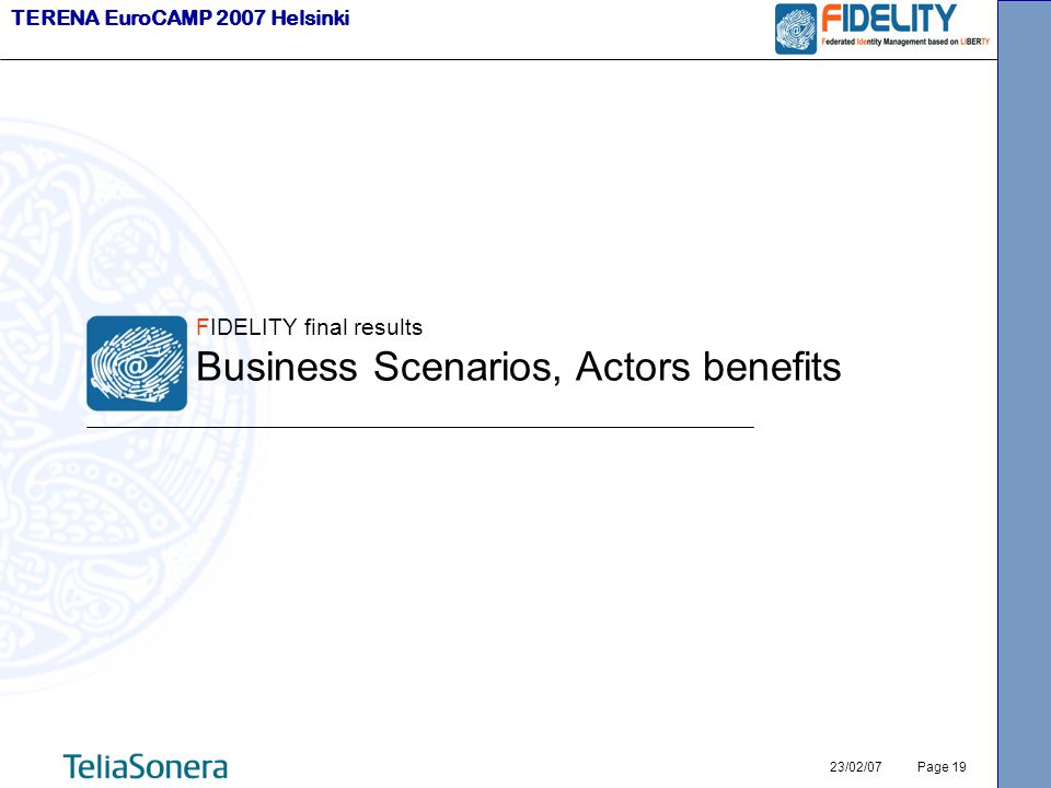 TERENA EuroCAMP 2007 Helsinki 23/02/07 Page 19 FIDELITY final results Business Scenarios, Actors benefits