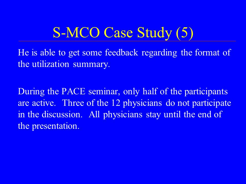 S-MCO Case Study (5) He is able to get some feedback regarding the format of the utilization summary.