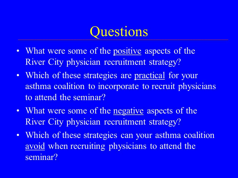 Questions What were some of the positive aspects of the River City physician recruitment strategy.