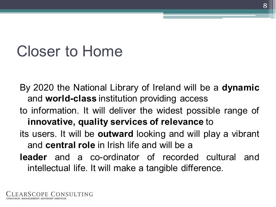 Closer to Home By 2020 the National Library of Ireland will be a dynamic and world-class institution providing access to information.