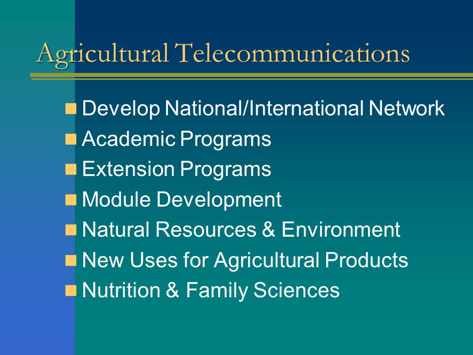 Agricultural Telecommunications Develop National/International Network Academic Programs Extension Programs Module Development Natural Resources & Env