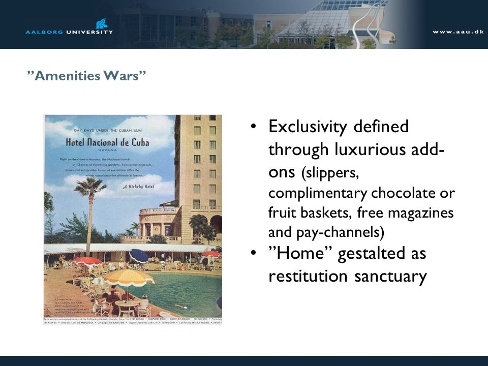 Amenities Wars Exclusivity defined through luxurious add- ons (slippers, complimentary chocolate or fruit baskets, free magazines and pay-channels) Ho