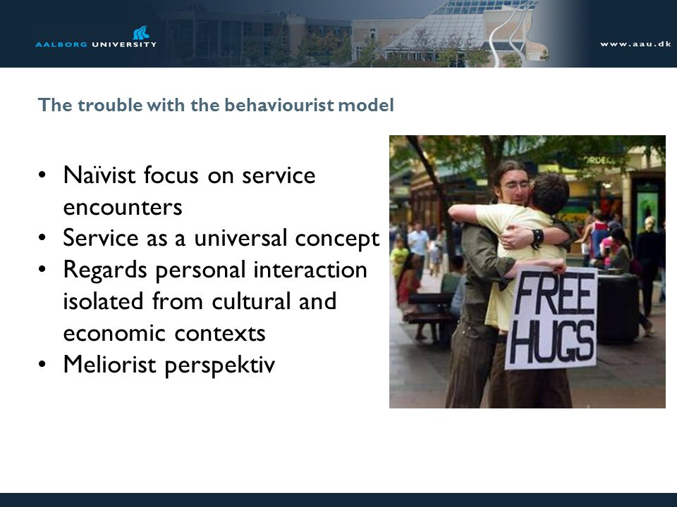 The trouble with the behaviourist model Naïvist focus on service encounters Service as a universal concept Regards personal interaction isolated from