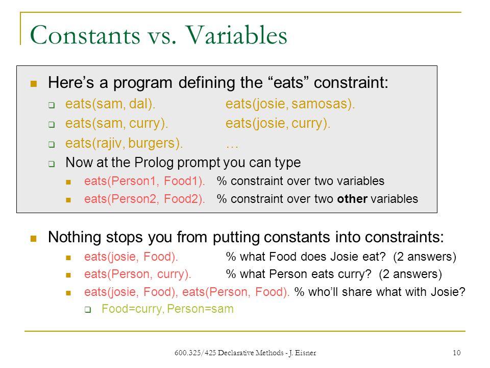 600.325/425 Declarative Methods - J. Eisner 10 Constants vs.
