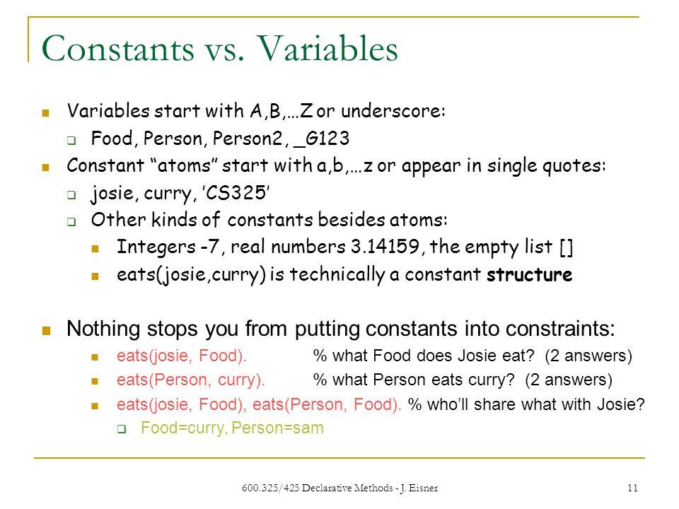 600.325/425 Declarative Methods - J. Eisner 11 Constants vs.