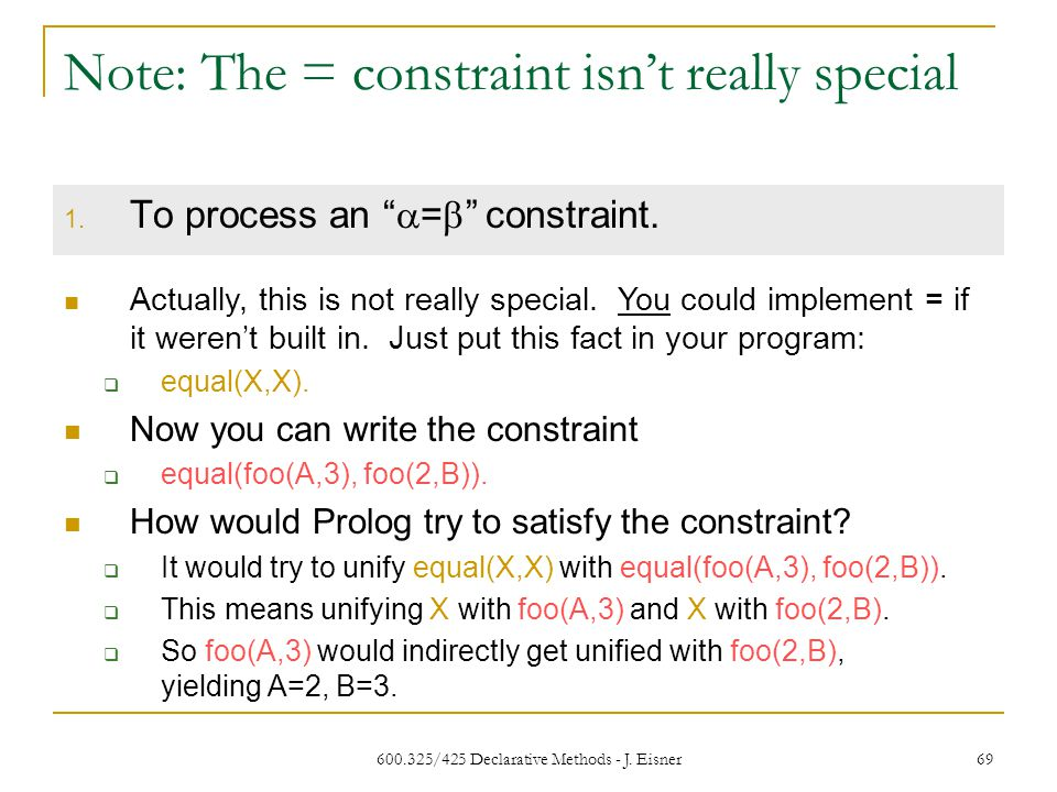 600.325/425 Declarative Methods - J. Eisner 69 Note: The = constraint isnt really special 1.
