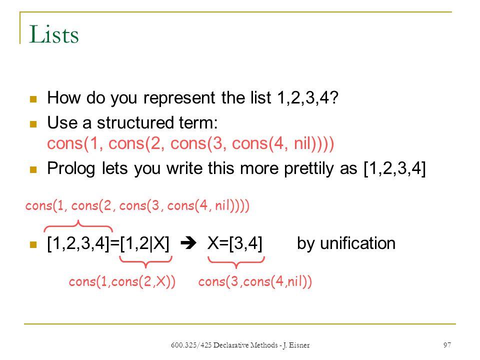 600.325/425 Declarative Methods - J. Eisner 97 Lists How do you represent the list 1,2,3,4.