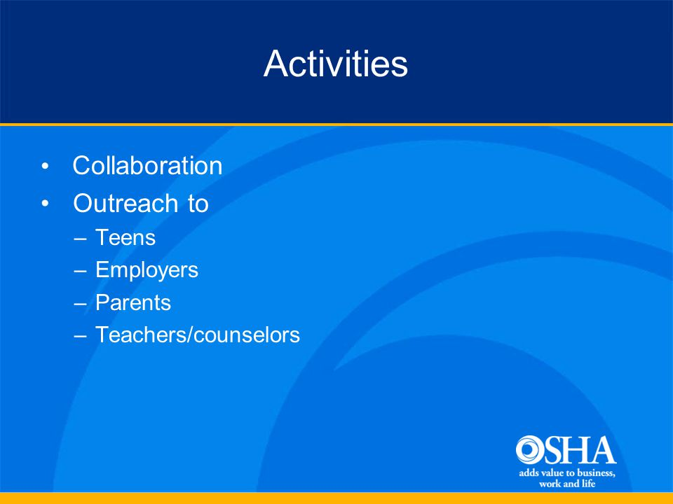 Activities Collaboration Outreach to –Teens –Employers –Parents –Teachers/counselors