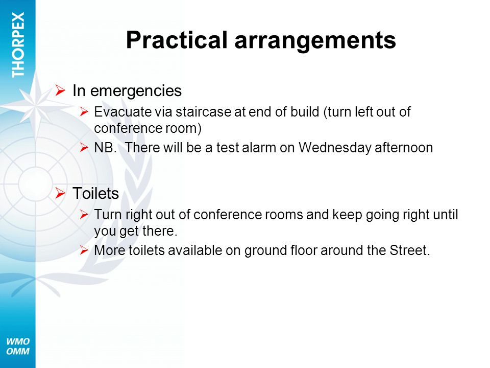 Practical arrangements In emergencies Evacuate via staircase at end of build (turn left out of conference room) NB.