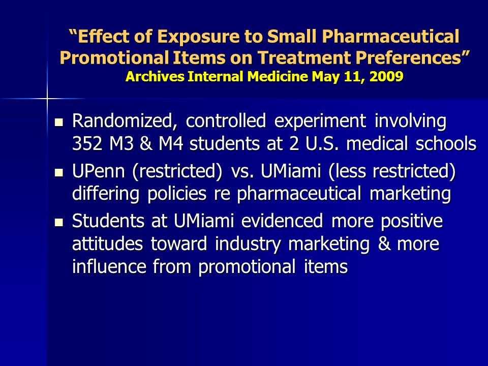 Effect of Exposure to Small Pharmaceutical Promotional Items on Treatment Preferences Archives Internal Medicine May 11, 2009 Randomized, controlled e