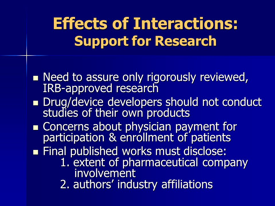 Effects of Interactions: Support for Research Need to assure only rigorously reviewed, IRB-approved research Need to assure only rigorously reviewed,