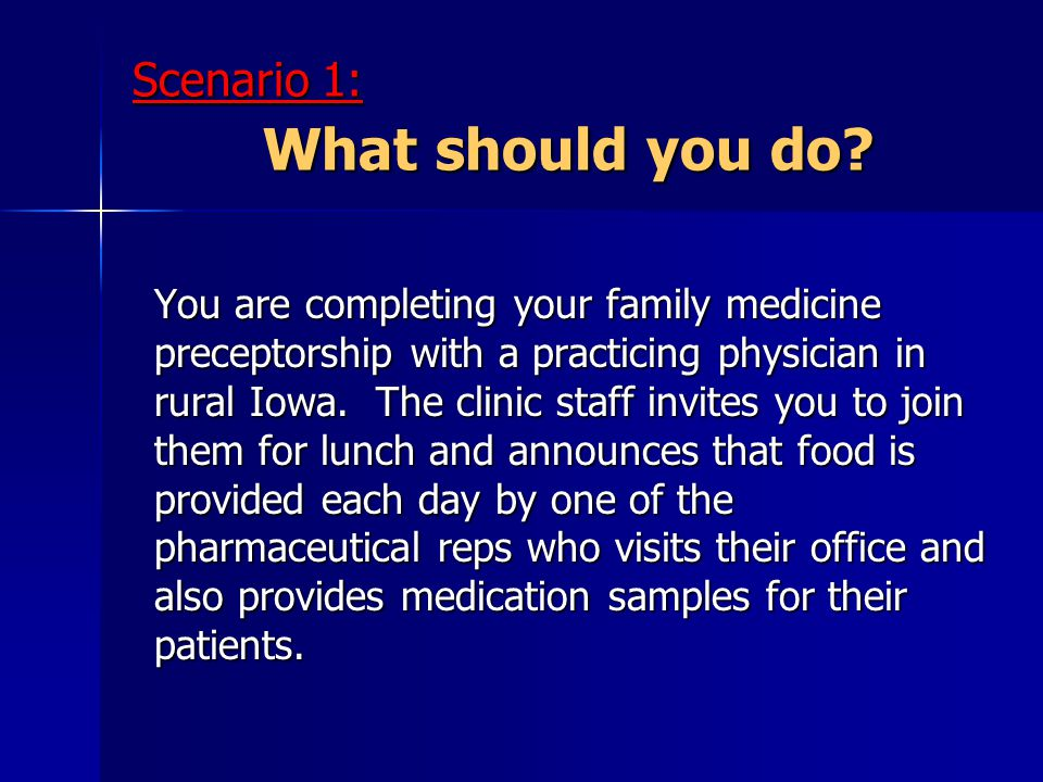 Scenario 1: What should you do? You are completing your family medicine preceptorship with a practicing physician in rural Iowa. The clinic staff invi
