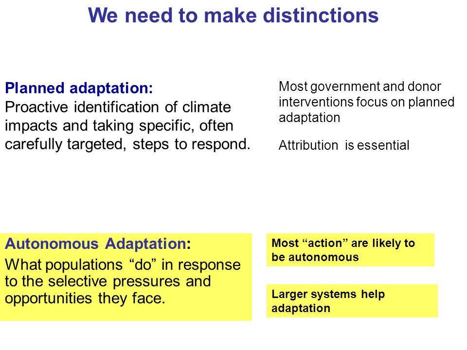 Autonomous Adaptation: What populations do in response to the selective pressures and opportunities they face. Planned adaptation: Proactive identific